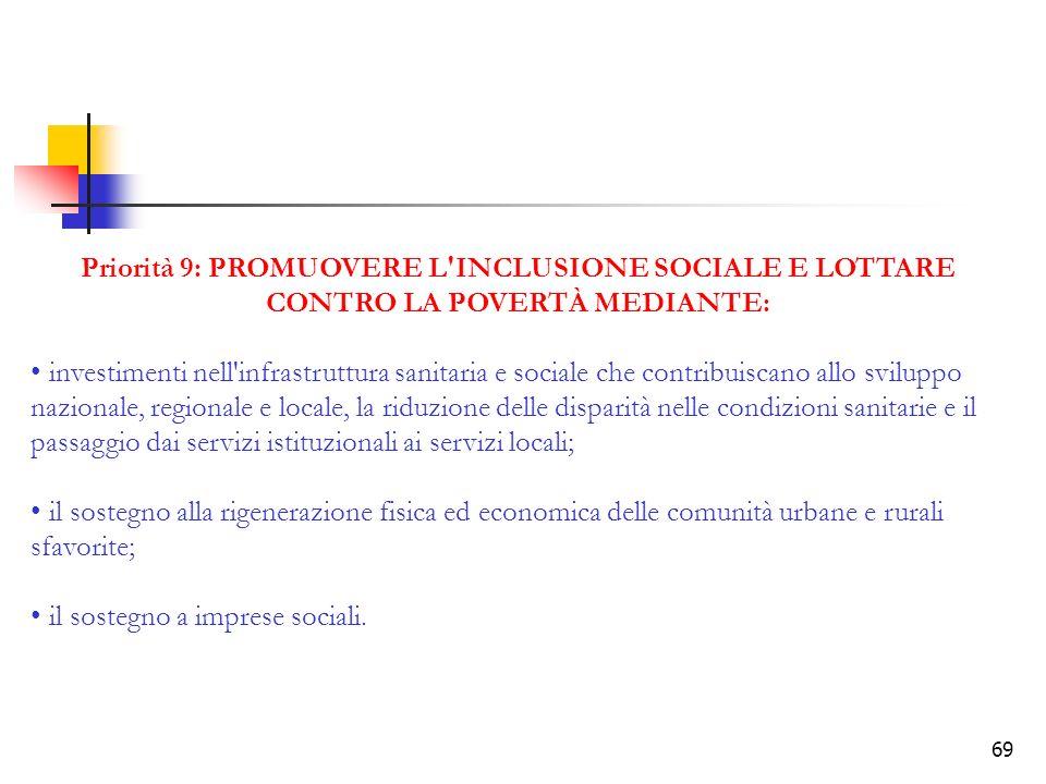 69 Priorità 9: PROMUOVERE L'INCLUSIONE SOCIALE E LOTTARE CONTRO LA POVERTÀ MEDIANTE: investimenti nell'infrastruttura sanitaria e sociale che contribu