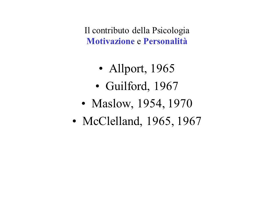 Il contributo della Psicologia Motivazione e Personalità Allport, 1965 Guilford, 1967 Maslow, 1954, 1970 McClelland, 1965, 1967