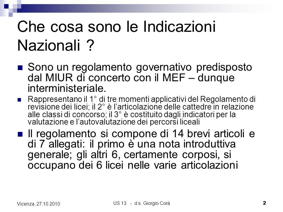 US 13 - d.s. Giorgio Corà2 Vicenza, 27.10.2010 Che cosa sono le Indicazioni Nazionali ? Sono un regolamento governativo predisposto dal MIUR di concer