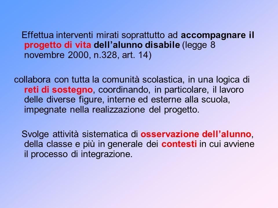 Effettua interventi mirati soprattutto ad accompagnare il progetto di vita dellalunno disabile (legge 8 novembre 2000, n.328, art. 14) collabora con t