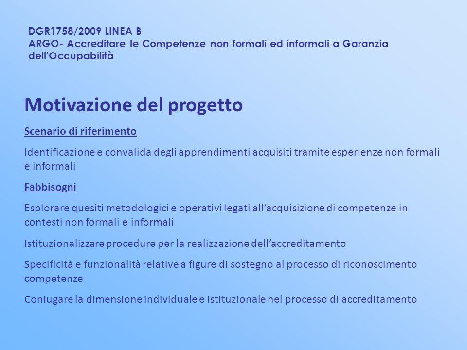 DGR1758/2009 LINEA B ARGO- Accreditare le Competenze non formali ed informali a Garanzia dell'Occupabilità Motivazione del progetto Scenario di riferi