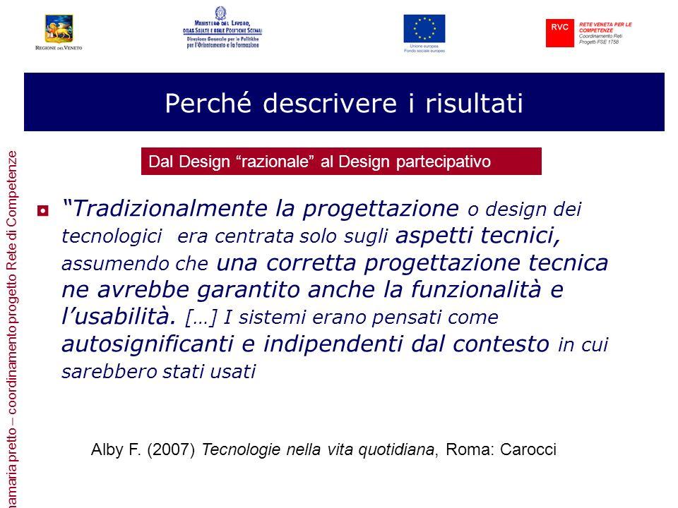annamaria pretto – coordinamento progetto Rete di Competenze Perché descrivere i risultati Tradizionalmente la progettazione o design dei tecnologici