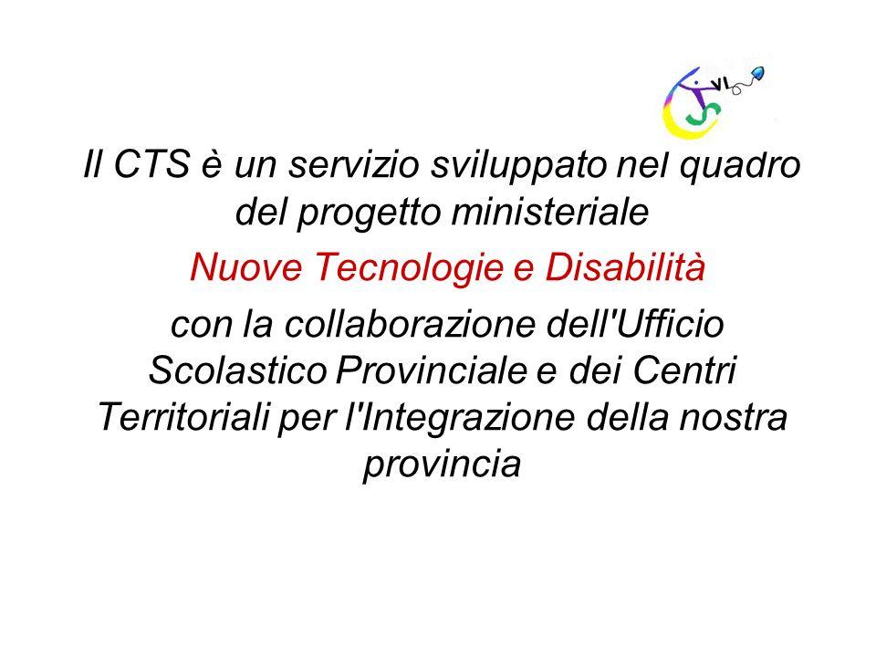 Il CTS è un servizio sviluppato nel quadro del progetto ministeriale Nuove Tecnologie e Disabilità con la collaborazione dell'Ufficio Scolastico Provi