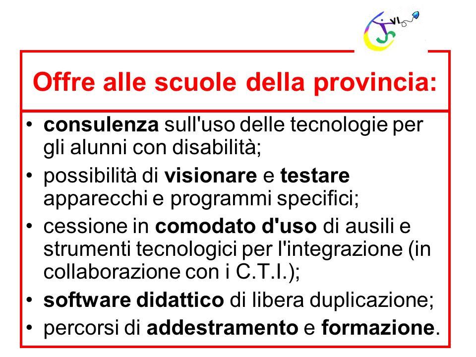 Offre alle scuole della provincia: consulenza sull'uso delle tecnologie per gli alunni con disabilità; possibilità di visionare e testare apparecchi e