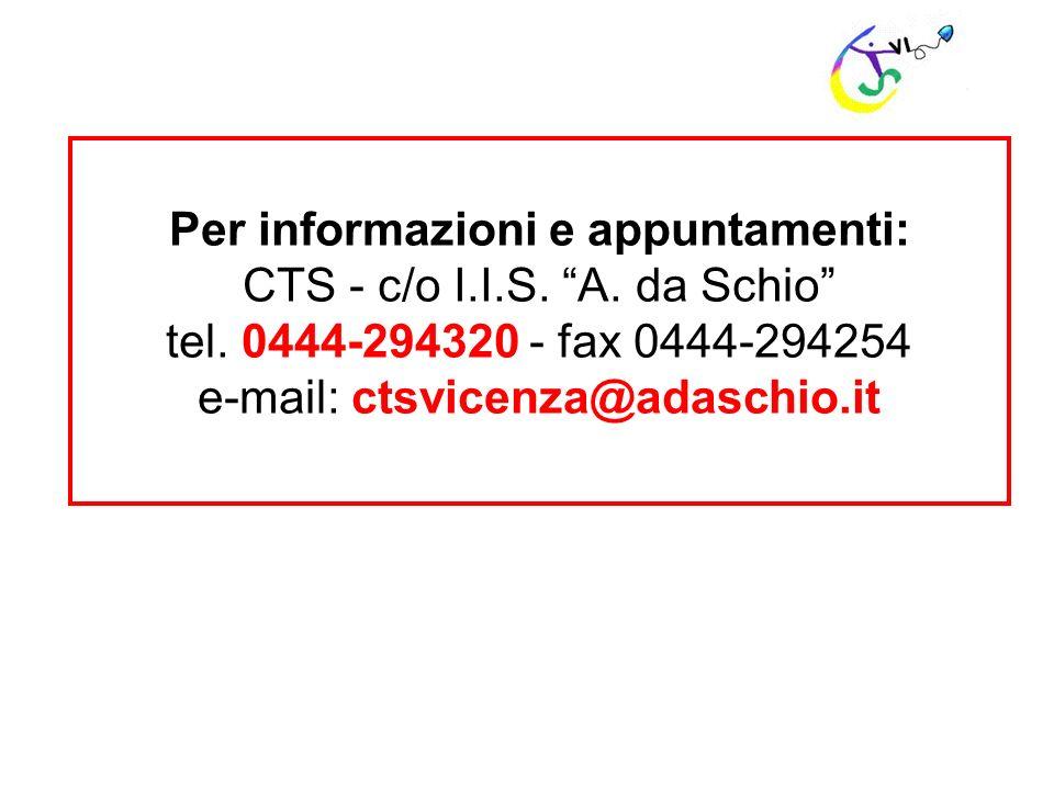 Per informazioni e appuntamenti: CTS - c/o I.I.S. A. da Schio tel. 0444-294320 - fax 0444-294254 e-mail: ctsvicenza@adaschio.it
