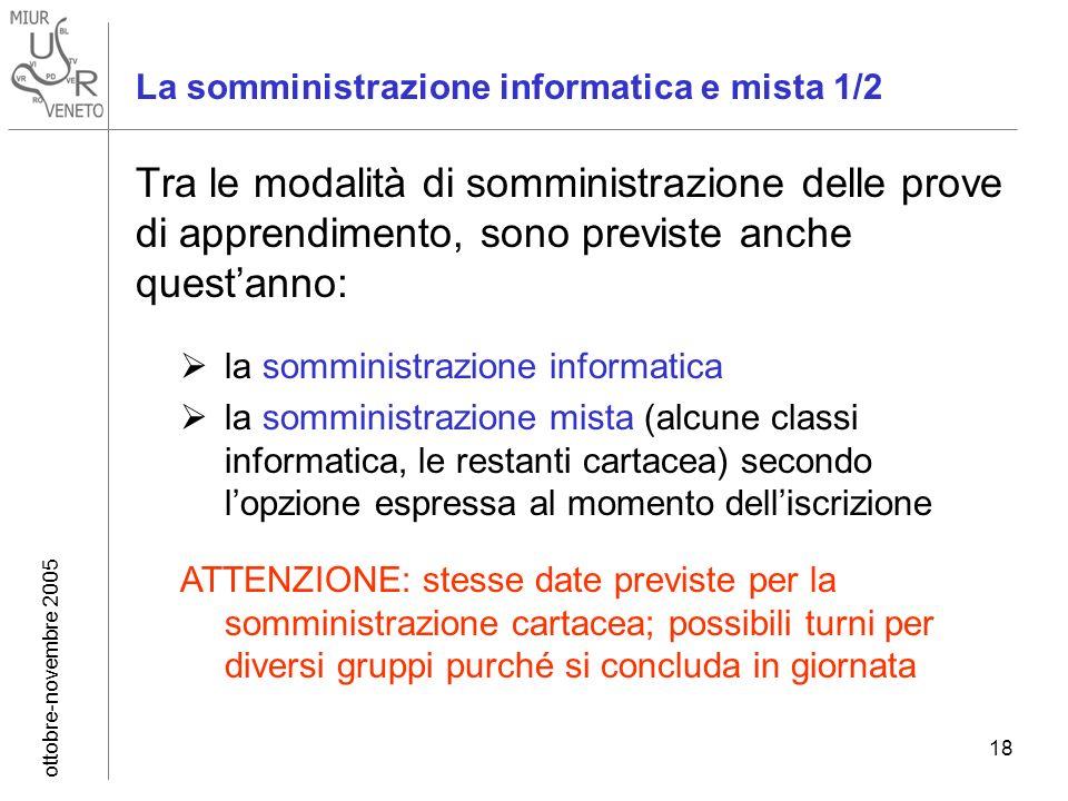 ottobre-novembre 2005 18 La somministrazione informatica e mista 1/2 Tra le modalità di somministrazione delle prove di apprendimento, sono previste a