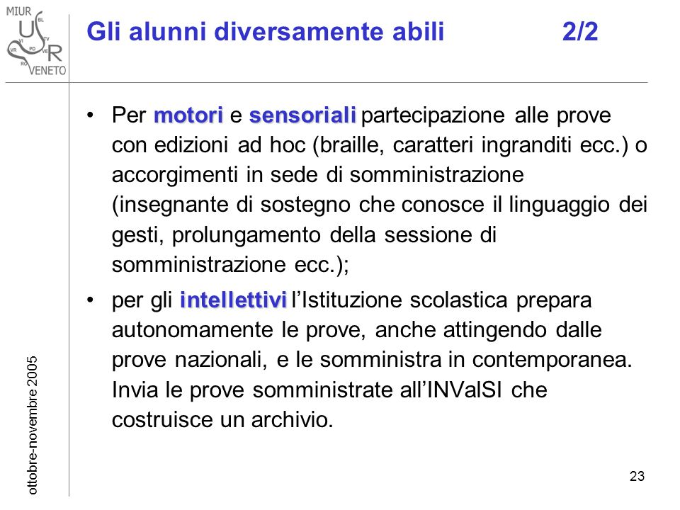 ottobre-novembre 2005 23 Gli alunni diversamente abili2/2 motorisensorialiPer motori e sensoriali partecipazione alle prove con edizioni ad hoc (brail