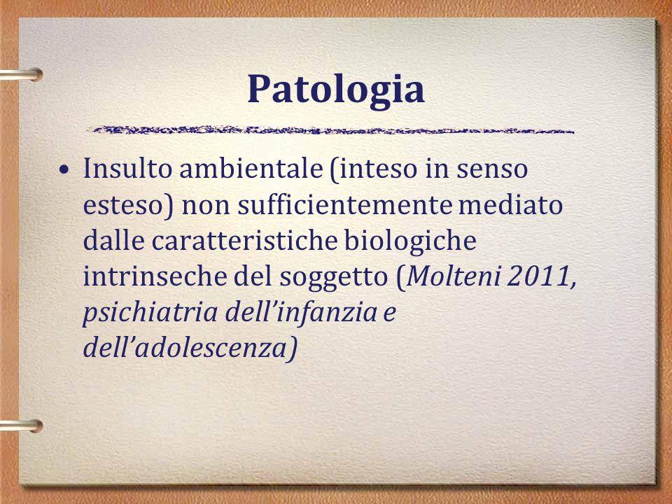 Patologia Insulto ambientale (inteso in senso esteso) non sufficientemente mediato dalle caratteristiche biologiche intrinseche del soggetto (Molteni