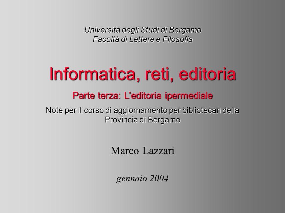 Università degli Studi di Bergamo Facoltà di Lettere e Filosofia Marco Lazzari gennaio 2004 Informatica, reti, editoria Parte terza: Leditoria ipermed