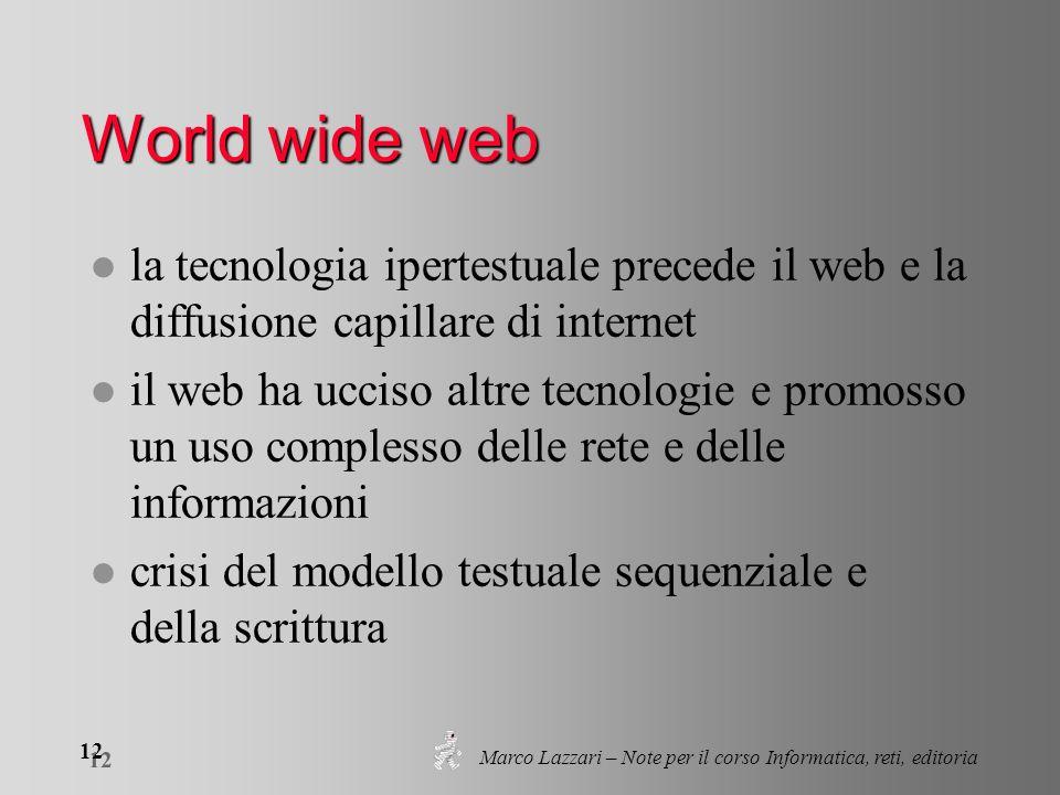 Marco Lazzari – Note per il corso Informatica, reti, editoria 12 World wide web l la tecnologia ipertestuale precede il web e la diffusione capillare