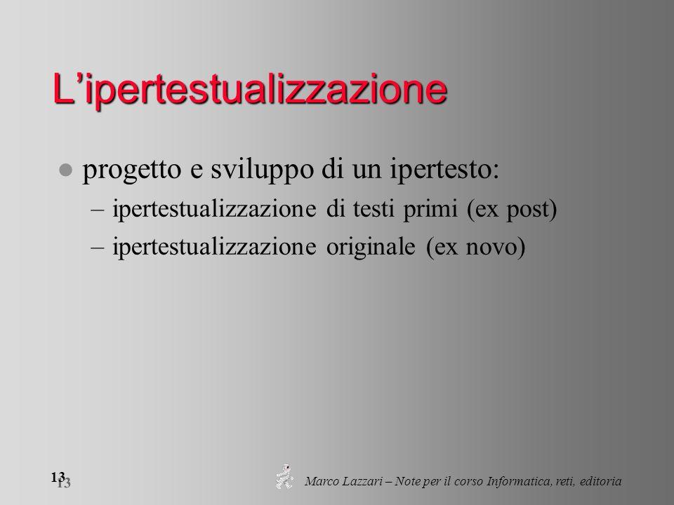 Marco Lazzari – Note per il corso Informatica, reti, editoria 13 Lipertestualizzazione l progetto e sviluppo di un ipertesto: –ipertestualizzazione di