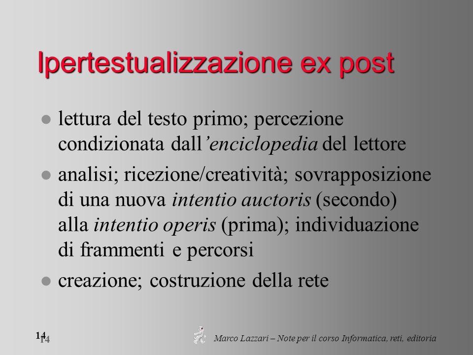 Marco Lazzari – Note per il corso Informatica, reti, editoria 14 Ipertestualizzazione ex post l lettura del testo primo; percezione condizionata dalle