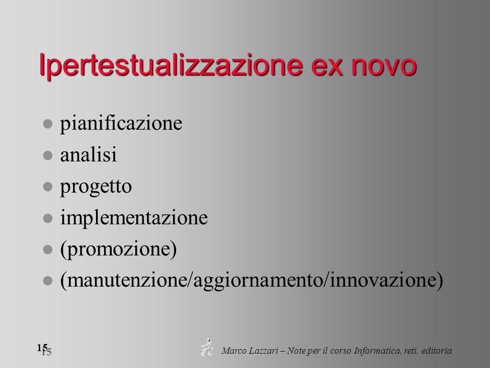 Marco Lazzari – Note per il corso Informatica, reti, editoria 15 Ipertestualizzazione ex novo l pianificazione l analisi l progetto l implementazione