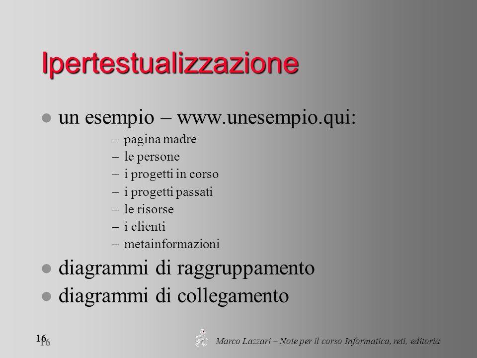 Marco Lazzari – Note per il corso Informatica, reti, editoria 16 Ipertestualizzazione l un esempio – www.unesempio.qui: –pagina madre –le persone –i p
