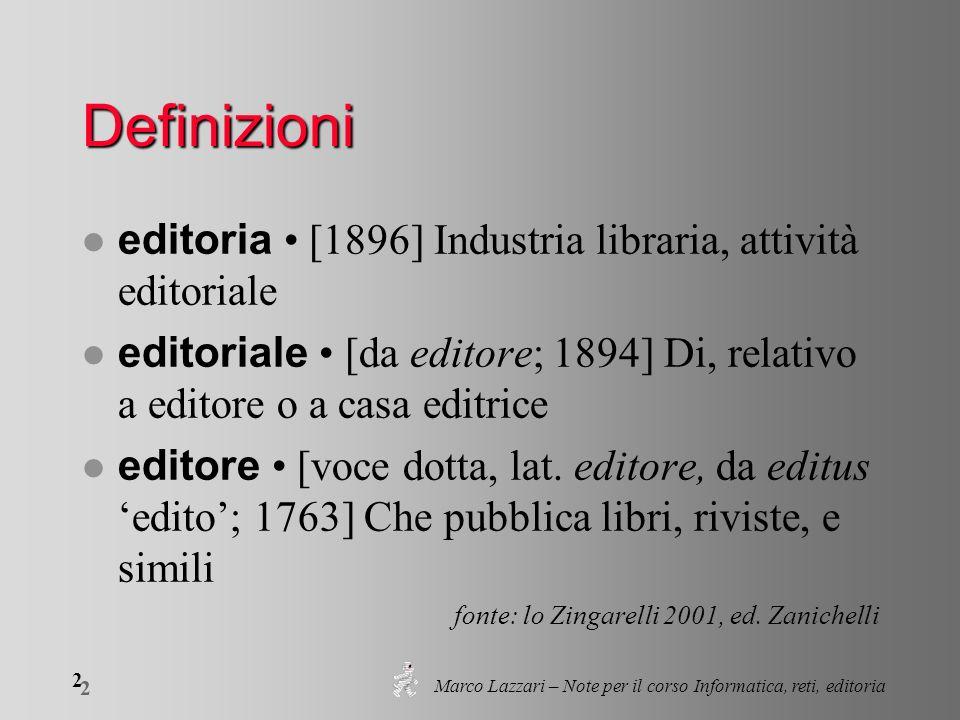 Marco Lazzari – Note per il corso Informatica, reti, editoria 2 2 Definizioni editoria [1896] Industria libraria, attività editoriale editoriale [da e