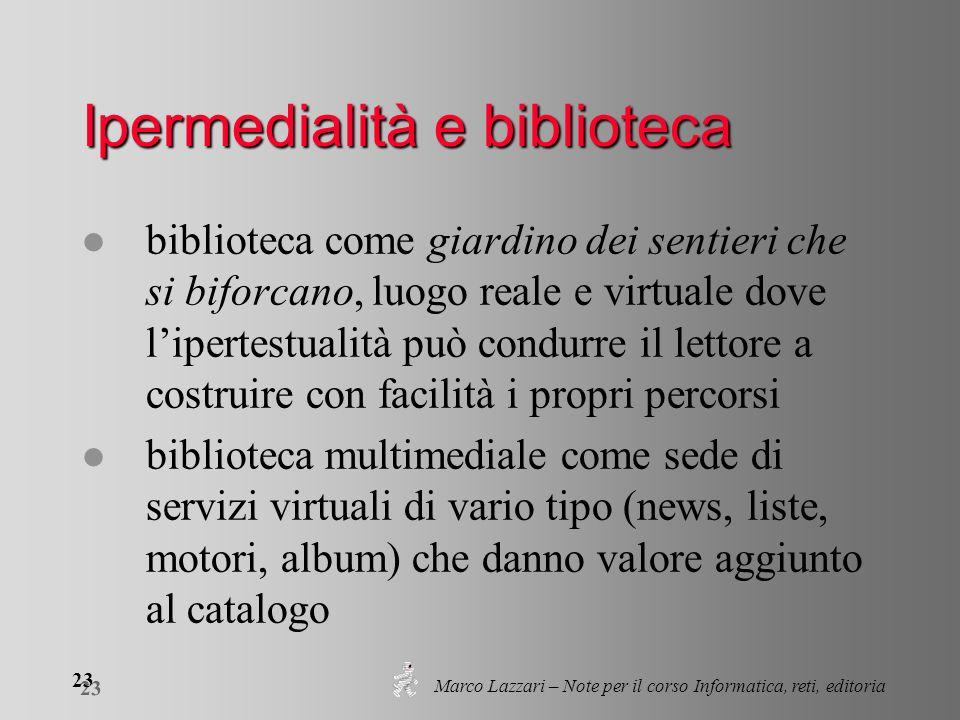 Marco Lazzari – Note per il corso Informatica, reti, editoria 23 Ipermedialità e biblioteca l biblioteca come giardino dei sentieri che si biforcano,