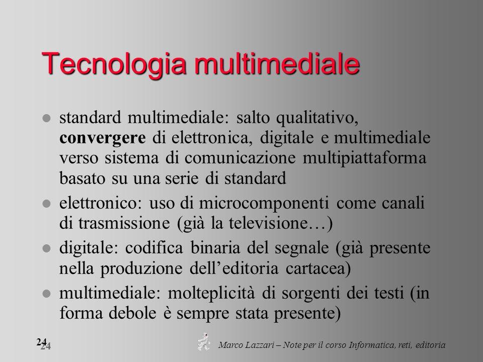 Marco Lazzari – Note per il corso Informatica, reti, editoria 24 Tecnologia multimediale l standard multimediale: salto qualitativo, convergere di ele