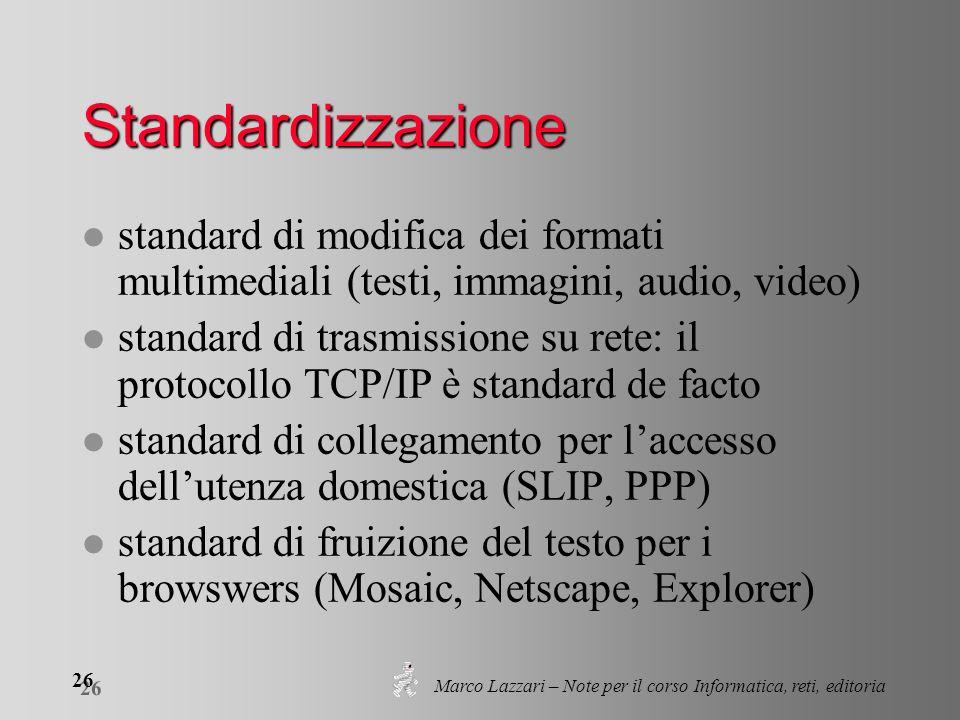 Marco Lazzari – Note per il corso Informatica, reti, editoria 26 Standardizzazione l standard di modifica dei formati multimediali (testi, immagini, a