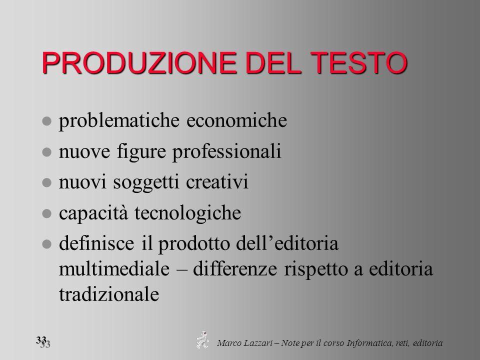 Marco Lazzari – Note per il corso Informatica, reti, editoria 33 PRODUZIONE DEL TESTO l problematiche economiche l nuove figure professionali l nuovi
