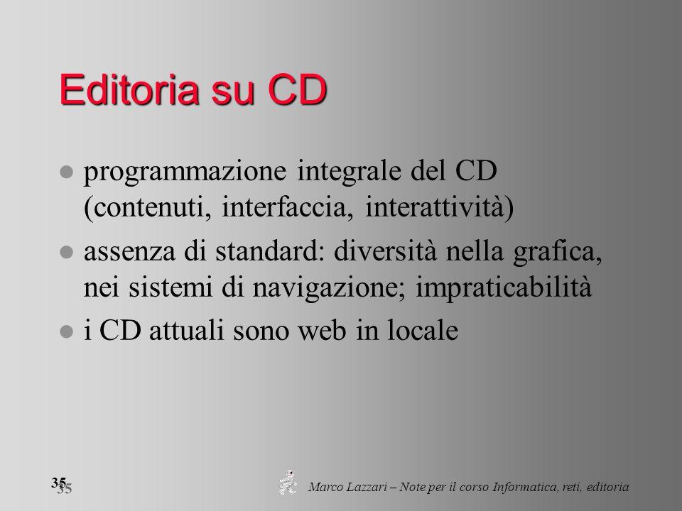 Marco Lazzari – Note per il corso Informatica, reti, editoria 35 Editoria su CD l programmazione integrale del CD (contenuti, interfaccia, interattivi