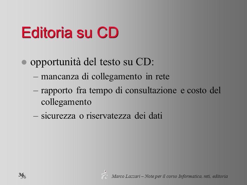 Marco Lazzari – Note per il corso Informatica, reti, editoria 36 Editoria su CD l opportunità del testo su CD: –mancanza di collegamento in rete –rapp