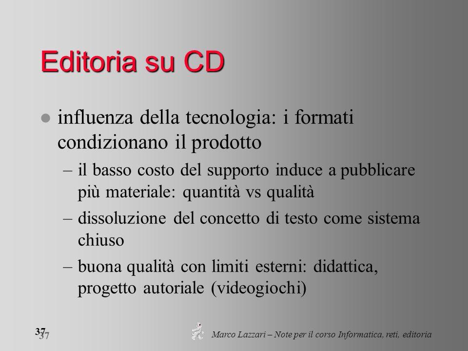 Marco Lazzari – Note per il corso Informatica, reti, editoria 37 Editoria su CD l influenza della tecnologia: i formati condizionano il prodotto –il b