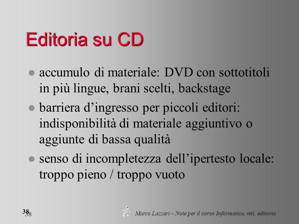 Marco Lazzari – Note per il corso Informatica, reti, editoria 38 Editoria su CD l accumulo di materiale: DVD con sottotitoli in più lingue, brani scel