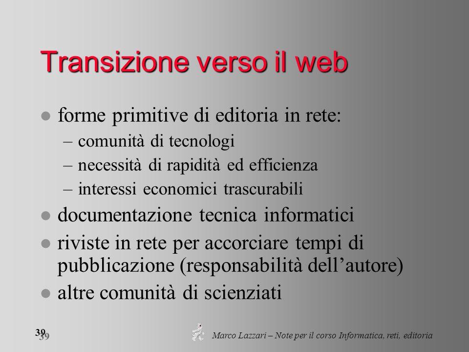 Marco Lazzari – Note per il corso Informatica, reti, editoria 39 Transizione verso il web l forme primitive di editoria in rete: –comunità di tecnolog