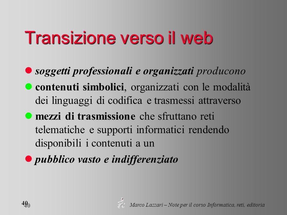 Marco Lazzari – Note per il corso Informatica, reti, editoria 40 Transizione verso il web soggetti professionali e organizzati producono contenuti sim