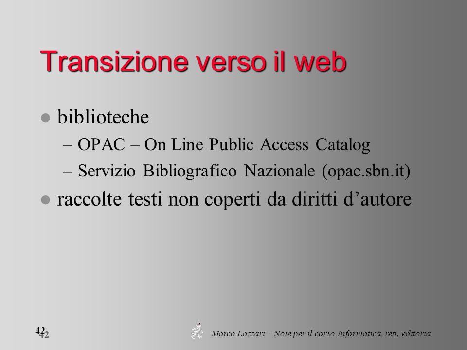 Marco Lazzari – Note per il corso Informatica, reti, editoria 42 Transizione verso il web l biblioteche –OPAC – On Line Public Access Catalog –Servizi