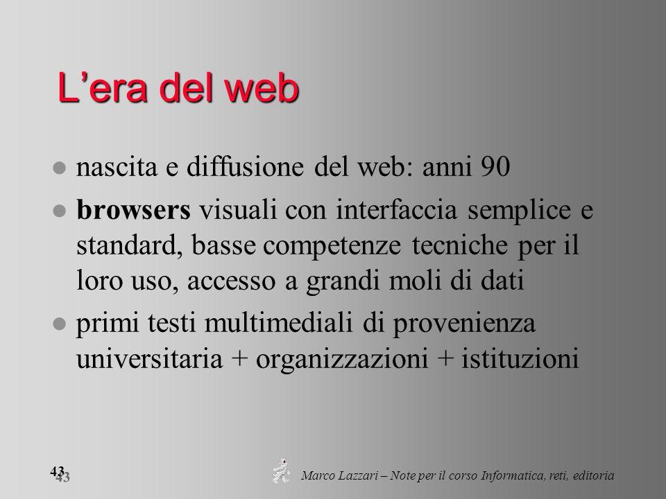 Marco Lazzari – Note per il corso Informatica, reti, editoria 43 Lera del web l nascita e diffusione del web: anni 90 l browsers visuali con interfacc