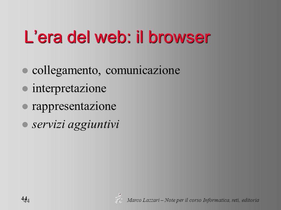 Marco Lazzari – Note per il corso Informatica, reti, editoria 44 Lera del web: il browser l collegamento, comunicazione l interpretazione l rappresent