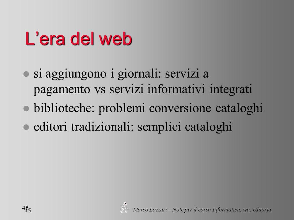 Marco Lazzari – Note per il corso Informatica, reti, editoria 45 Lera del web l si aggiungono i giornali: servizi a pagamento vs servizi informativi i
