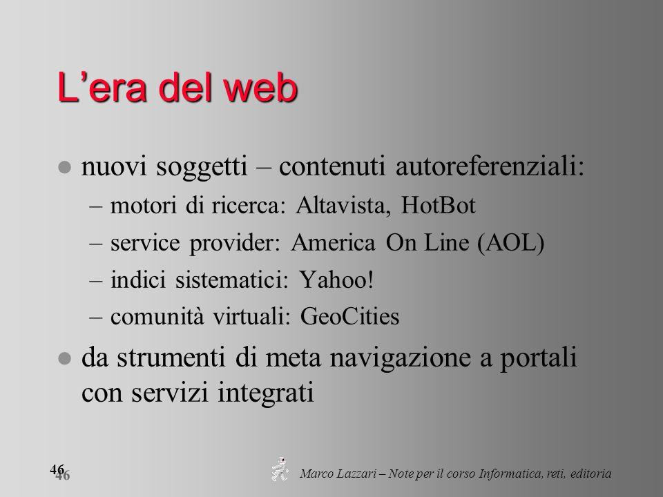 Marco Lazzari – Note per il corso Informatica, reti, editoria 46 Lera del web l nuovi soggetti – contenuti autoreferenziali: –motori di ricerca: Altav