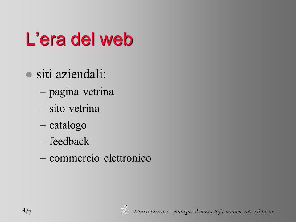 Marco Lazzari – Note per il corso Informatica, reti, editoria 47 Lera del web l siti aziendali: –pagina vetrina –sito vetrina –catalogo –feedback –com