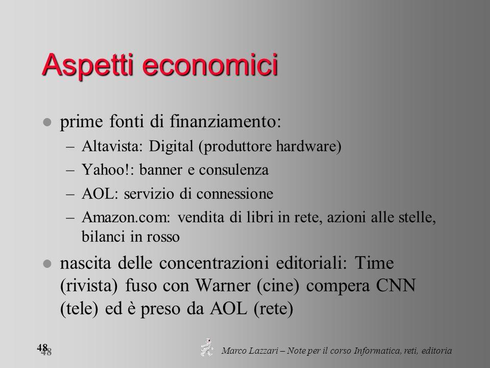 Marco Lazzari – Note per il corso Informatica, reti, editoria 48 Aspetti economici l prime fonti di finanziamento: –Altavista: Digital (produttore har