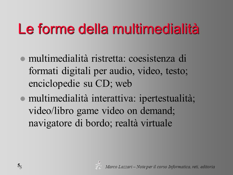 Marco Lazzari – Note per il corso Informatica, reti, editoria 5 5 Le forme della multimedialità l multimedialità ristretta: coesistenza di formati dig