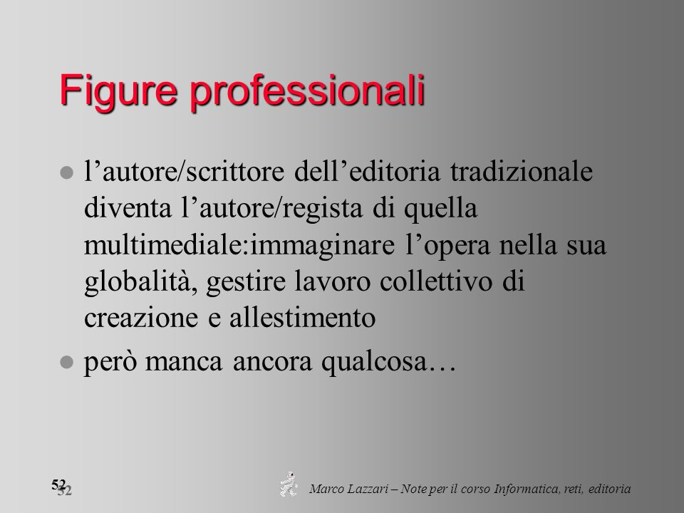 Marco Lazzari – Note per il corso Informatica, reti, editoria 52 Figure professionali l lautore/scrittore delleditoria tradizionale diventa lautore/re