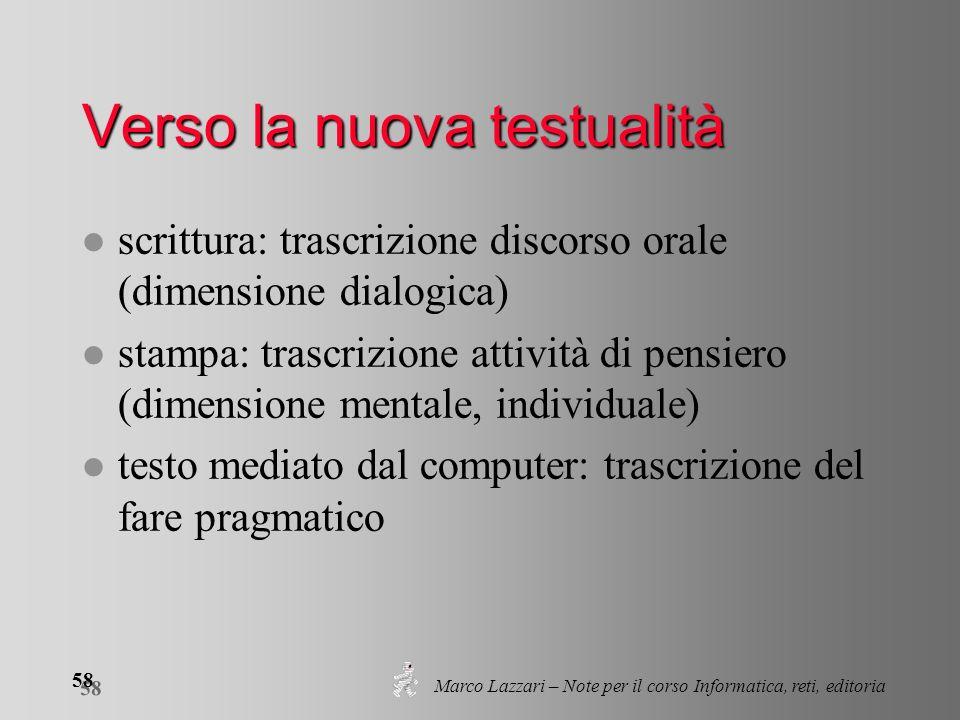 Marco Lazzari – Note per il corso Informatica, reti, editoria 58 Verso la nuova testualità l scrittura: trascrizione discorso orale (dimensione dialog