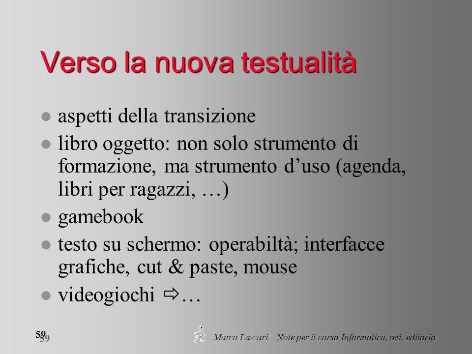 Marco Lazzari – Note per il corso Informatica, reti, editoria 59 Verso la nuova testualità l aspetti della transizione l libro oggetto: non solo strum