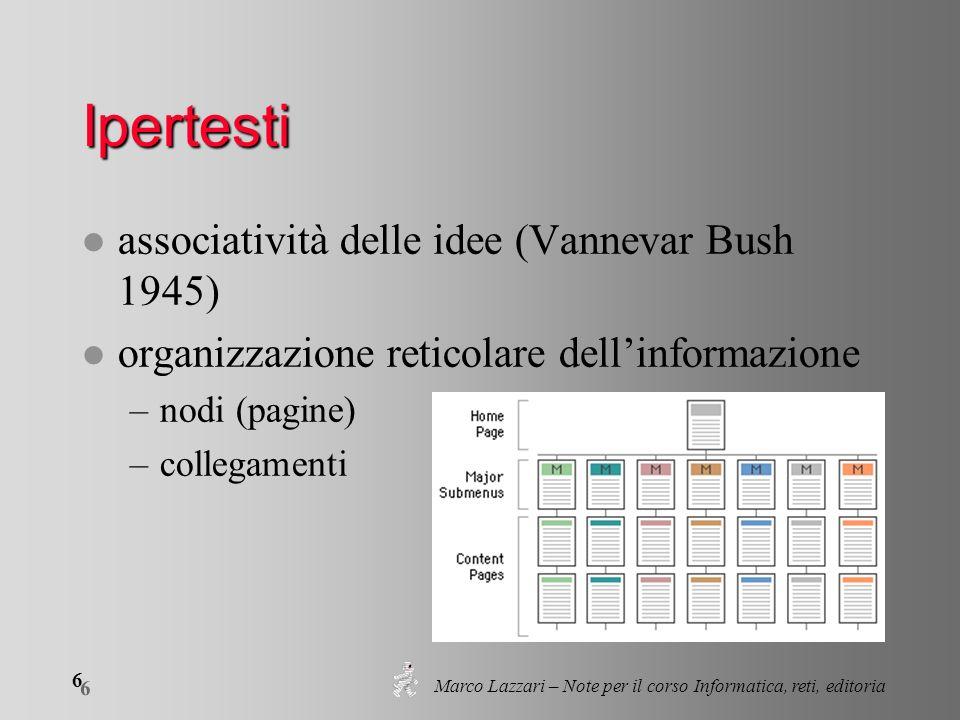 Marco Lazzari – Note per il corso Informatica, reti, editoria 6 6 Ipertesti l associatività delle idee (Vannevar Bush 1945) l organizzazione reticolar
