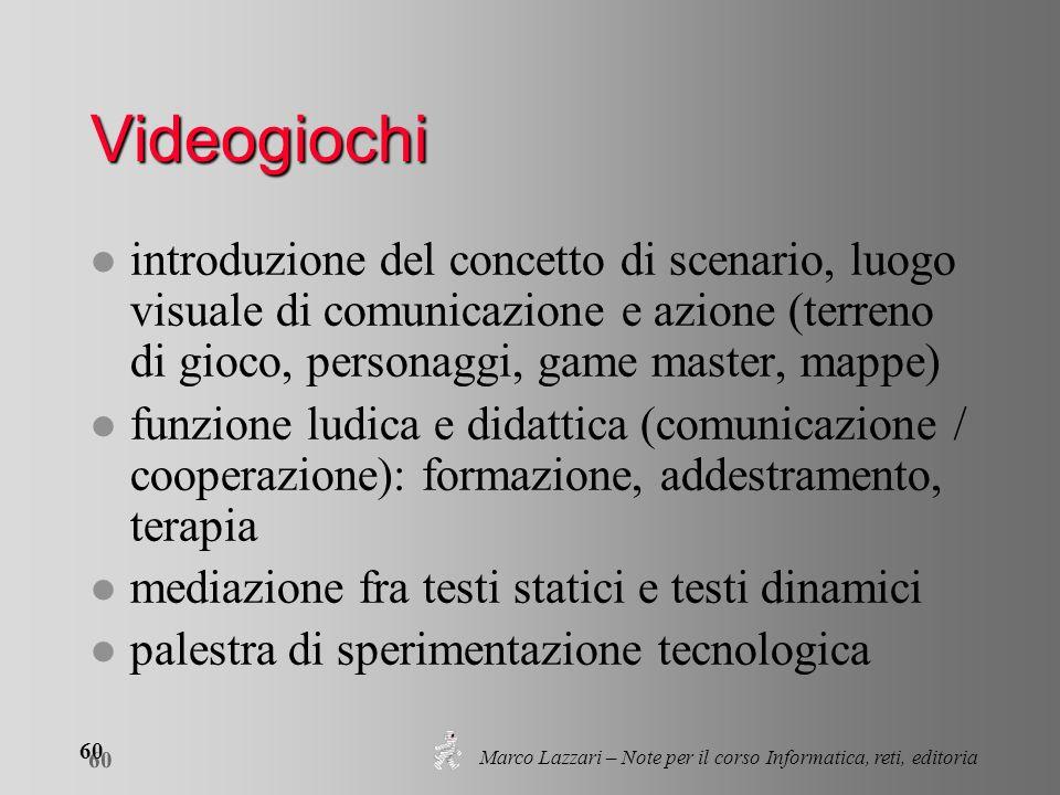 Marco Lazzari – Note per il corso Informatica, reti, editoria 60 Videogiochi l introduzione del concetto di scenario, luogo visuale di comunicazione e