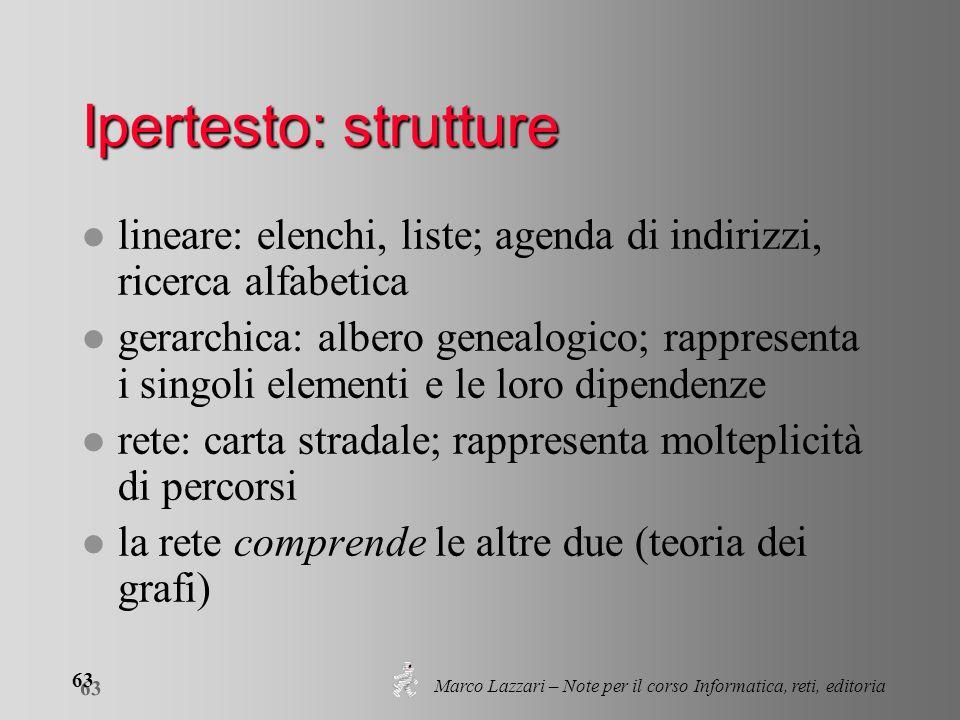 Marco Lazzari – Note per il corso Informatica, reti, editoria 63 Ipertesto: strutture l lineare: elenchi, liste; agenda di indirizzi, ricerca alfabeti