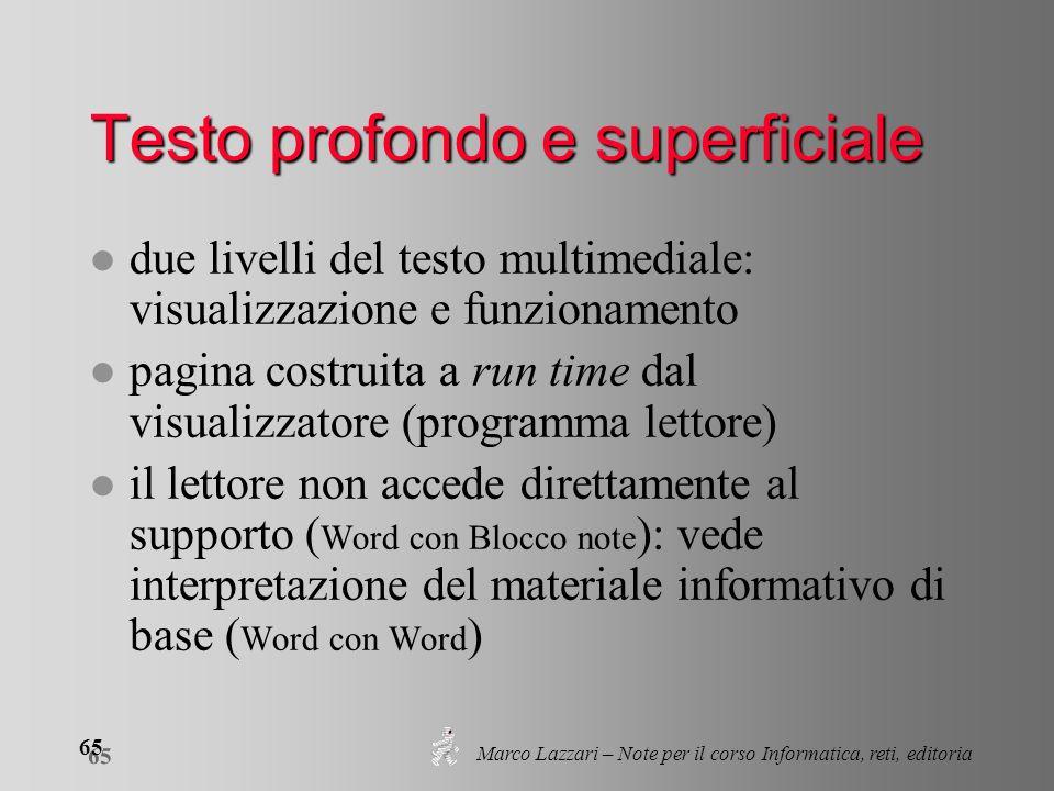 Marco Lazzari – Note per il corso Informatica, reti, editoria 65 Testo profondo e superficiale l due livelli del testo multimediale: visualizzazione e