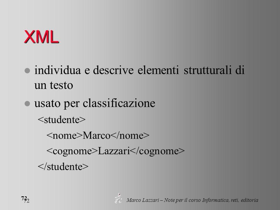 Marco Lazzari – Note per il corso Informatica, reti, editoria 72 XML l individua e descrive elementi strutturali di un testo l usato per classificazio