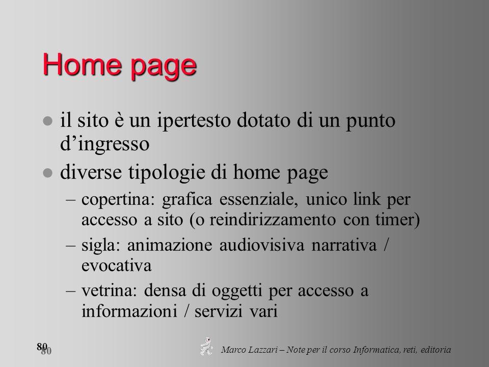 Marco Lazzari – Note per il corso Informatica, reti, editoria 80 Home page l il sito è un ipertesto dotato di un punto dingresso l diverse tipologie d