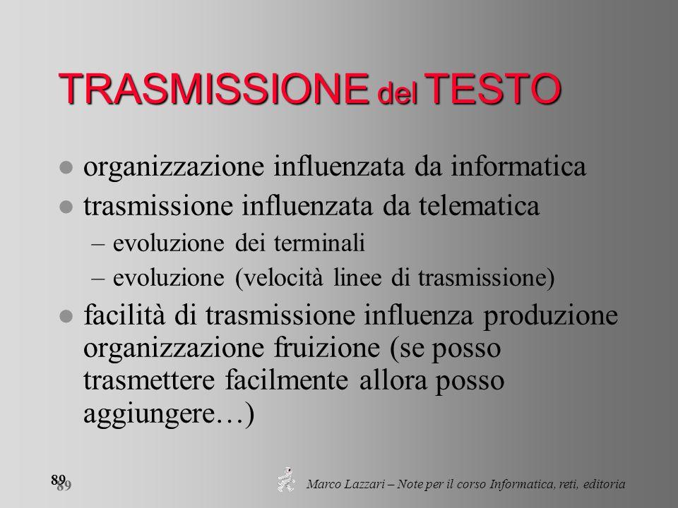 Marco Lazzari – Note per il corso Informatica, reti, editoria 89 TRASMISSIONE del TESTO l organizzazione influenzata da informatica l trasmissione inf