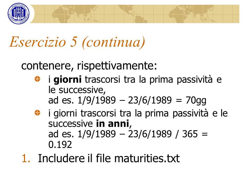 Esercizio 5 (continua) contenere, rispettivamente: i giorni trascorsi tra la prima passività e le successive, ad es. 1/9/1989 – 23/6/1989 = 70gg i gio