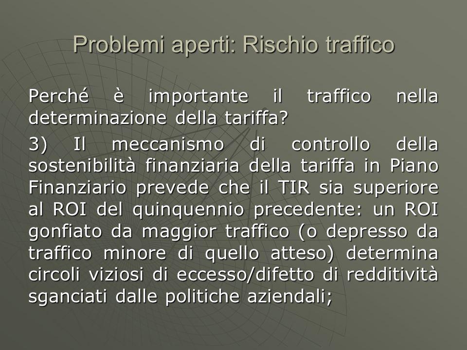 Problemi aperti: Rischio traffico Conclusioni: Il traffico andrebbe stimato con modelli ad hoc per singola tratta autostradale; Uno schema alternativo (proposto come second best dal NARS) sarebbe basato sullelasticità al PIL: PeriodoVar % PIL 2001-19902,8%1,8 1996-19902,3%1,8 2001-19963,4%1,7