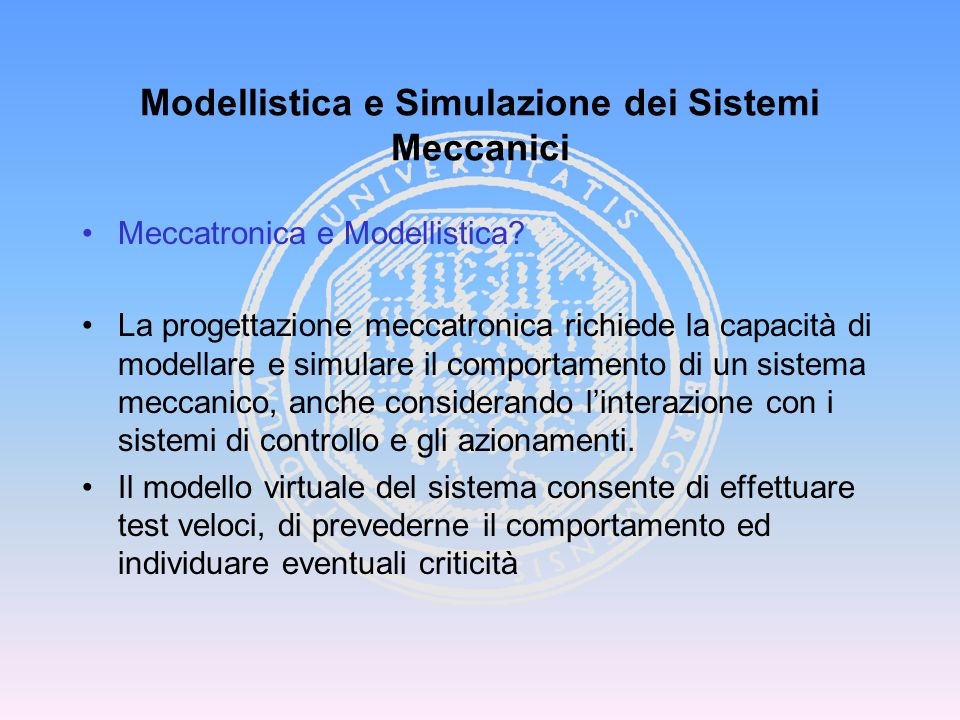 Modellistica e Simulazione dei Sistemi Meccanici Tipologia dei sistemi multibody Collegamenti tra corpi Sistemi di coordinate, vincoli e gradi di libertà Classi di problemi Cenni sull integrazione tra FEM e multibody Cosimulazione